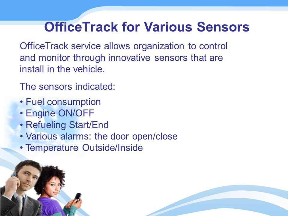 OfficeTrack for Various Sensors OfficeTrack service allows organization to control and monitor through innovative sensors that are install in the vehicle.