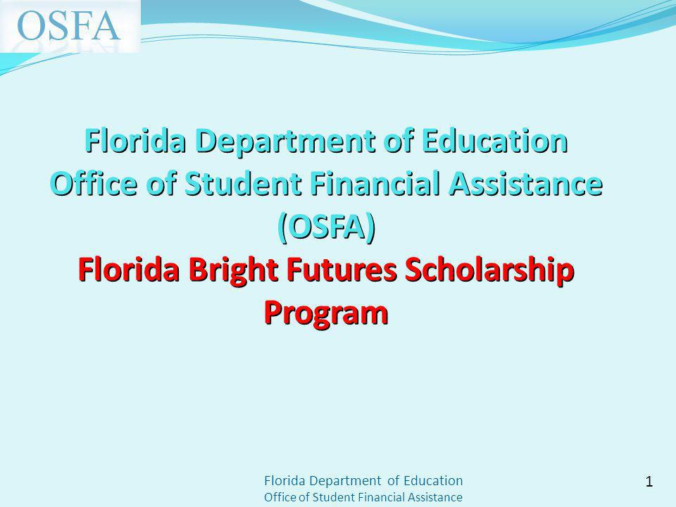 Florida Department of Education Office of Student Financial Assistance Florida Department of Education Office of Student Financial Assistance (OSFA) Florida Bright Futures Scholarship Program 1