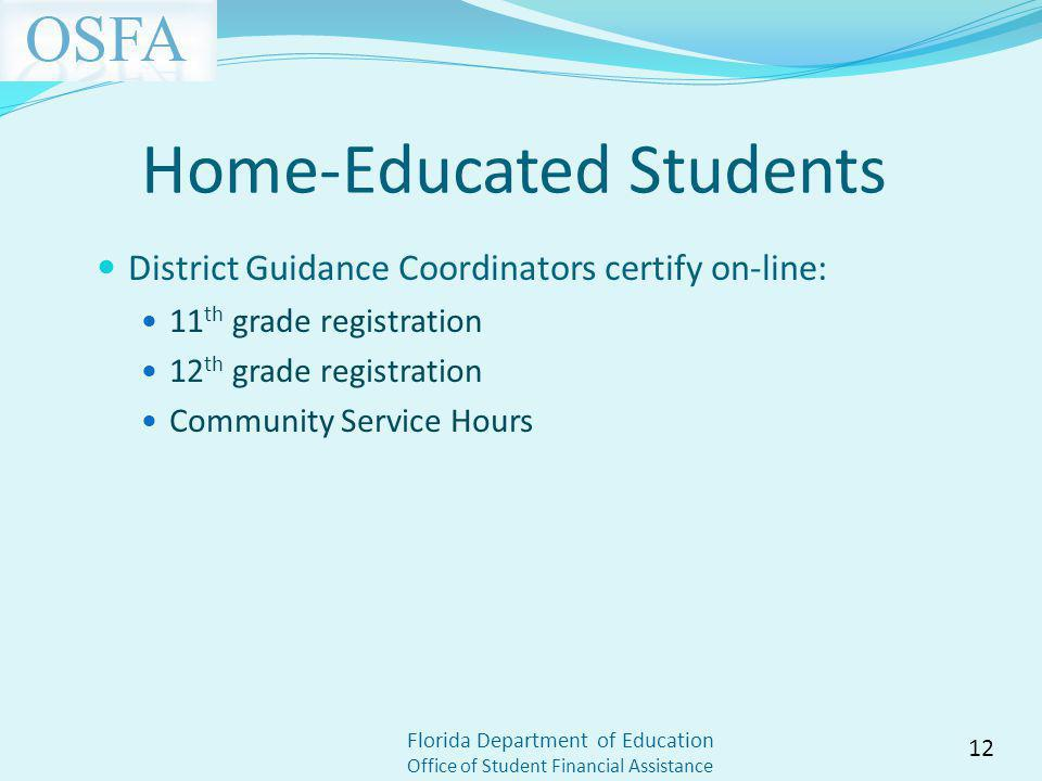 Florida Department of Education Office of Student Financial Assistance Home-Educated Students District Guidance Coordinators certify on-line: 11 th grade registration 12 th grade registration Community Service Hours 12