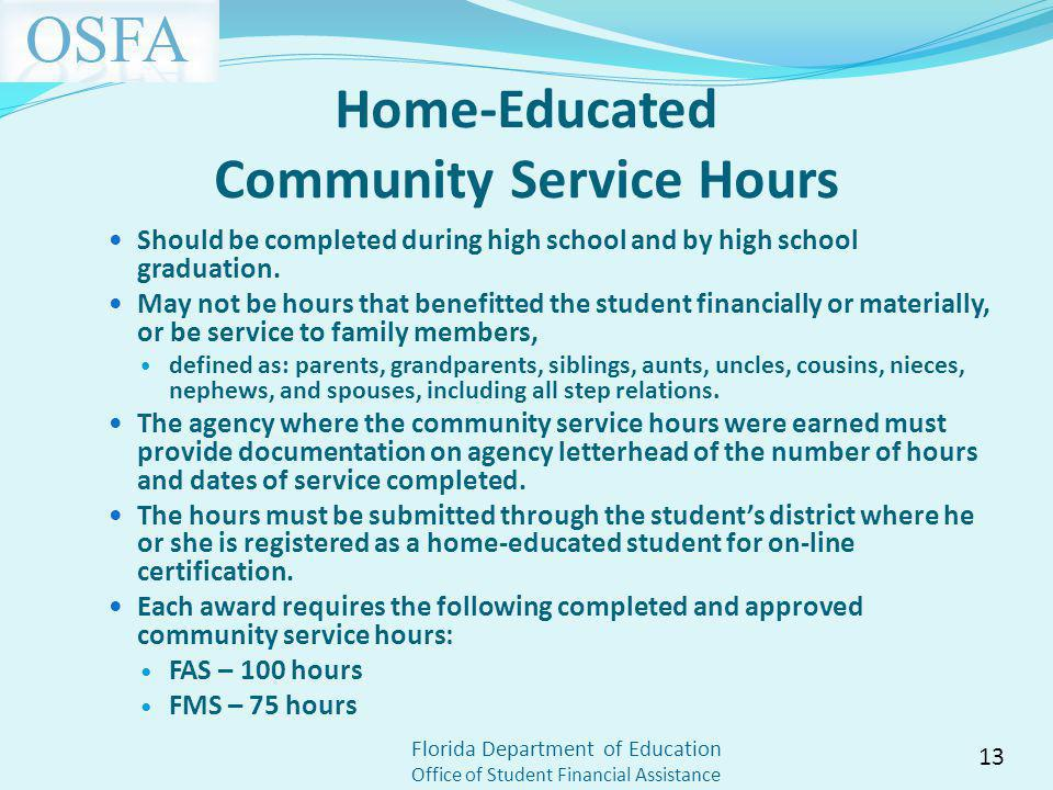 Florida Department of Education Office of Student Financial Assistance Home-Educated Community Service Hours Should be completed during high school and by high school graduation.