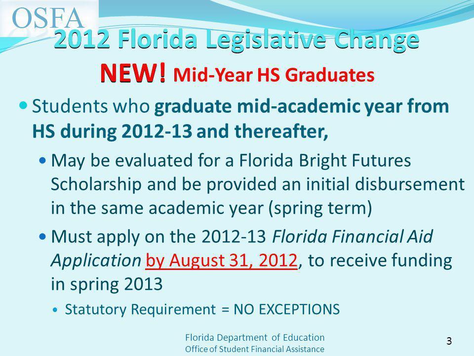 Florida Department of Education Office of Student Financial Assistance 2012 Florida Legislative Change NEW! 2012 Florida Legislative Change NEW! Mid-Y