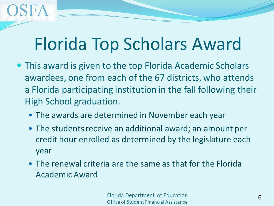 Florida Department of Education Office of Student Financial Assistance Florida Top Scholars Award This award is given to the top Florida Academic Scho