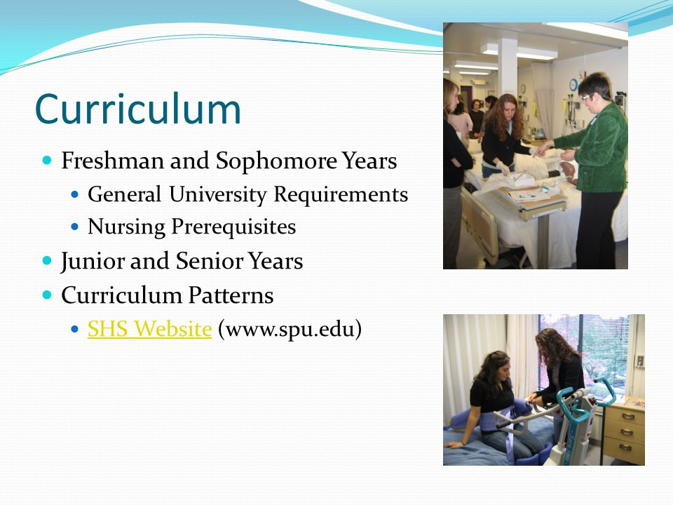 Curriculum Freshman and Sophomore Years General University Requirements Nursing Prerequisites Junior and Senior Years Curriculum Patterns SHS Website (  SHS Website