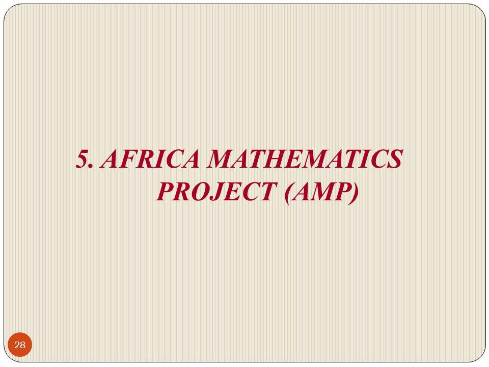 5. AFRICA MATHEMATICS PROJECT (AMP) 28