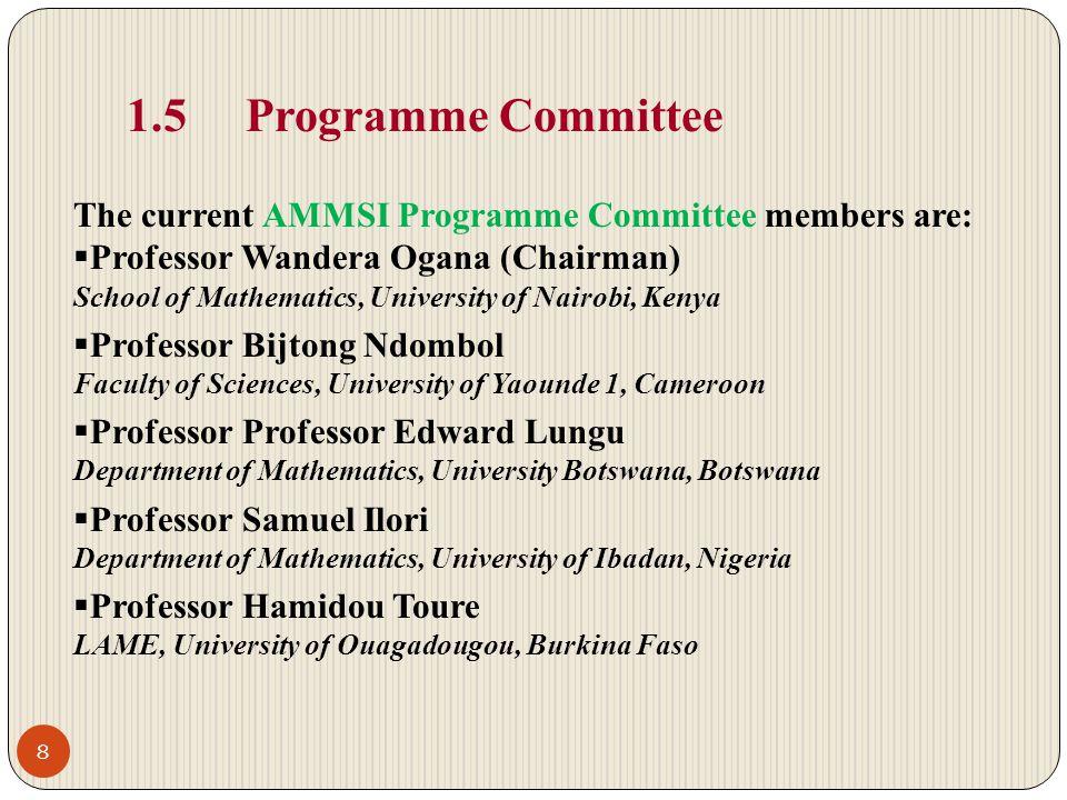 1.5 Programme Committee The current AMMSI Programme Committee members are: Professor Wandera Ogana (Chairman) School of Mathematics, University of Nai