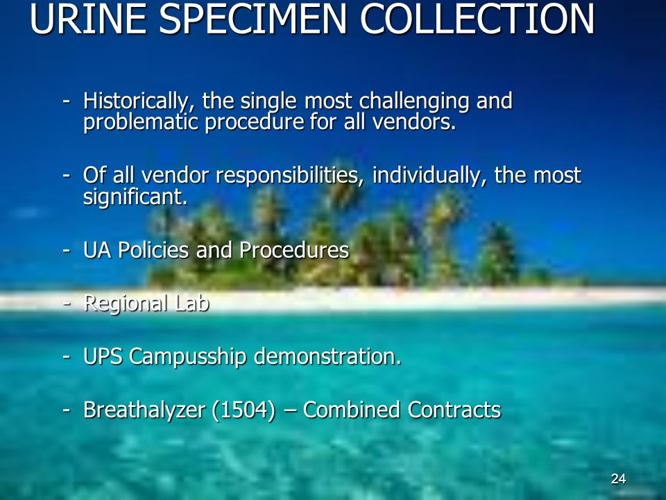 24 URINE SPECIMEN COLLECTION -Historically, the single most challenging and problematic procedure for all vendors.