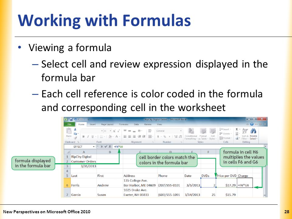 XP Working with Formulas Viewing a formula – Select cell and review expression displayed in the formula bar – Each cell reference is color coded in the formula and corresponding cell in the worksheet New Perspectives on Microsoft Office 201028