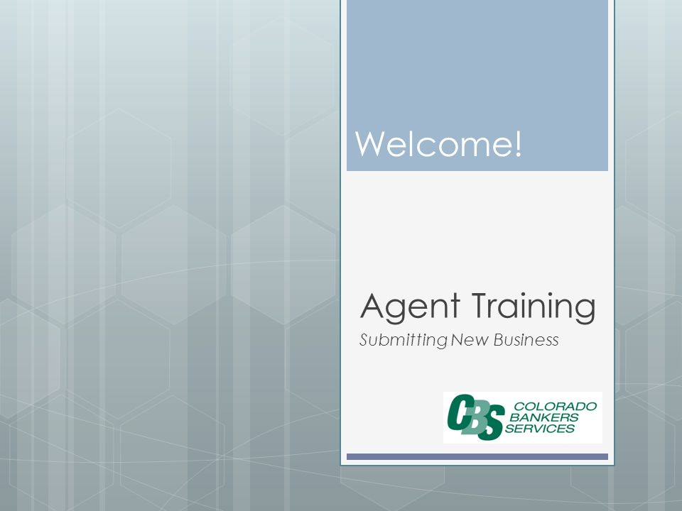 Welcome! Agent Training Submitting New Business