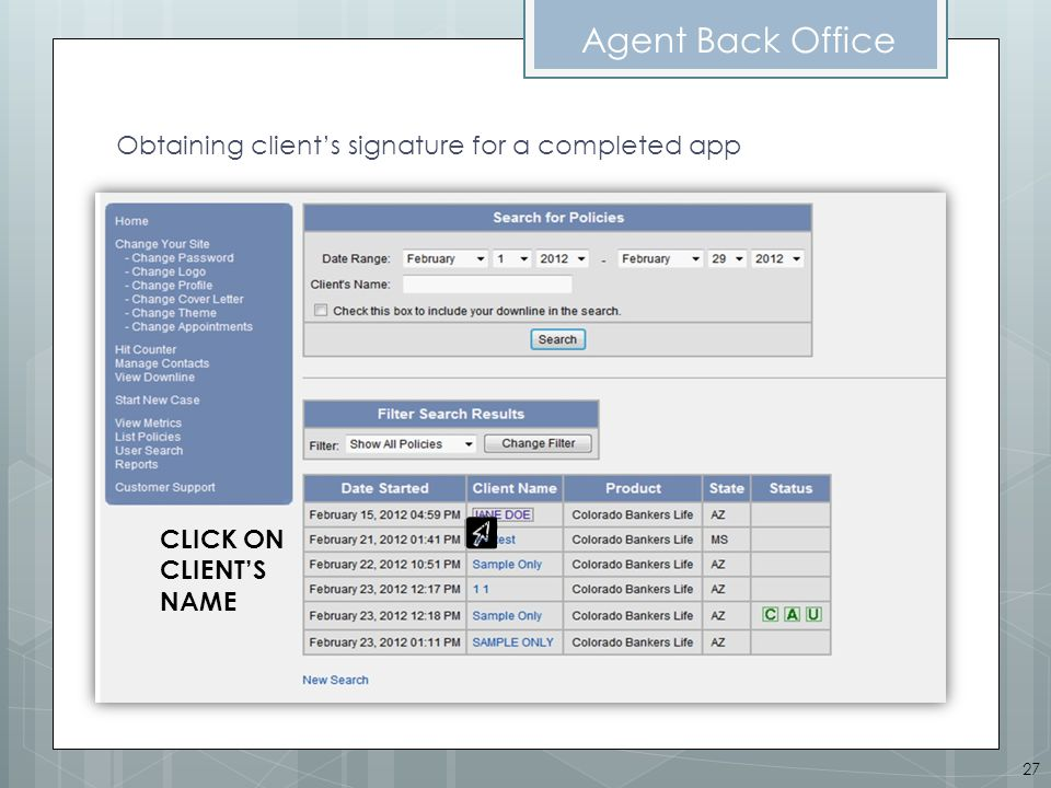 Agent Back Office Obtaining clients signature for a completed app CLICK ON CLIENTS NAME 27