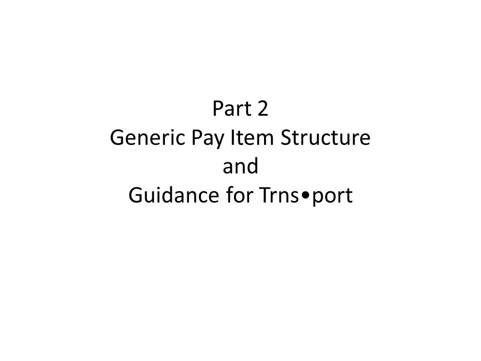Part 2 Generic Pay Item Structure and Guidance for Trnsport