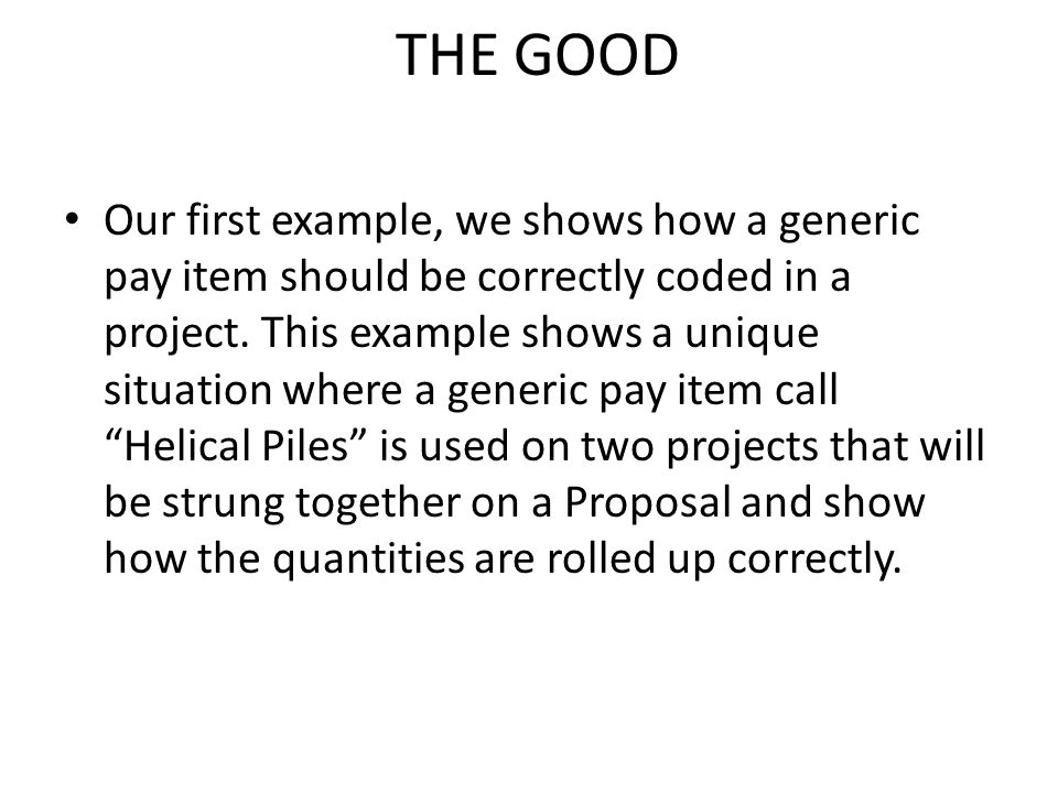 THE GOOD Our first example, we shows how a generic pay item should be correctly coded in a project.