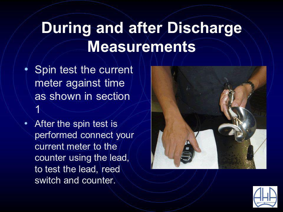 During and after Discharge Measurements Spin test the current meter against time as shown in section 1 After the spin test is performed connect your current meter to the counter using the lead, to test the lead, reed switch and counter.