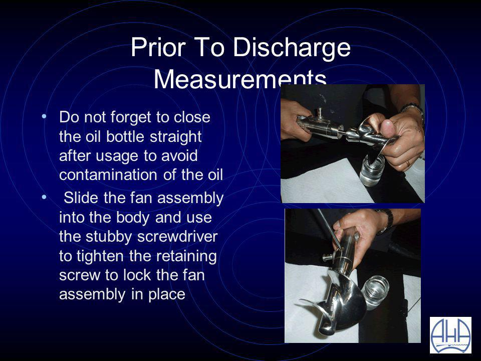 Prior To Discharge Measurements Do not forget to close the oil bottle straight after usage to avoid contamination of the oil Slide the fan assembly into the body and use the stubby screwdriver to tighten the retaining screw to lock the fan assembly in place
