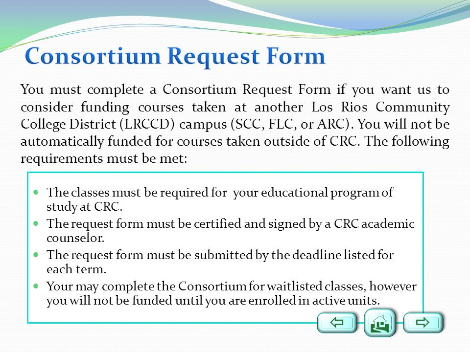 The classes must be required for your educational program of study at CRC. The request form must be certified and signed by a CRC academic counselor.