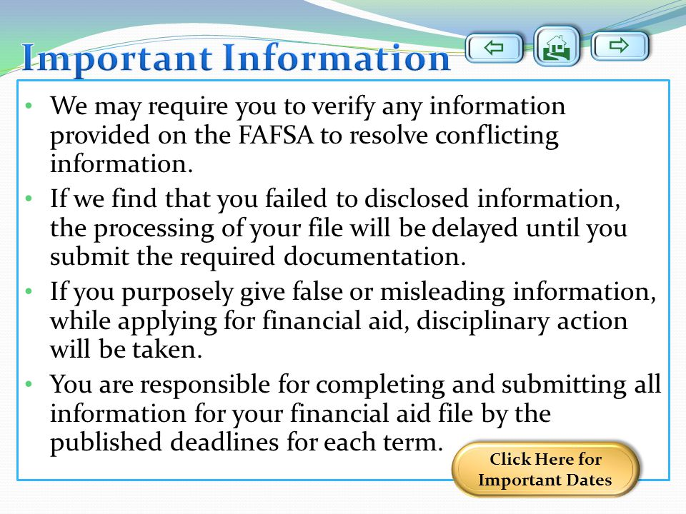 We may require you to verify any information provided on the FAFSA to resolve conflicting information.