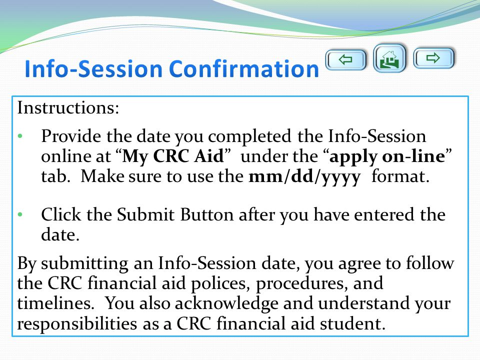 Instructions: Provide the date you completed the Info-Session online at My CRC Aid under the apply on-line tab. Make sure to use the mm/dd/yyyy format