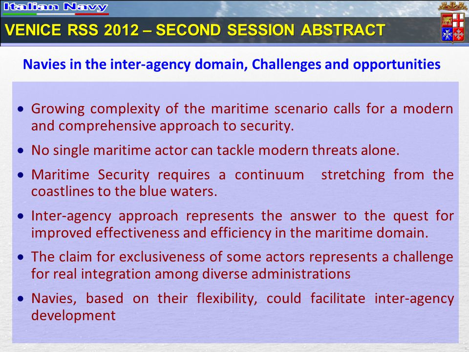 VENICE RSS 2012 – SECOND SESSION ABSTRACT Growing complexity of the maritime scenario calls for a modern and comprehensive approach to security.
