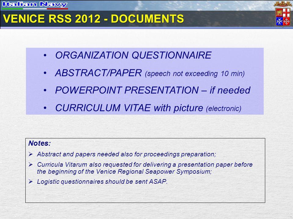 VENICE RSS 2012 - DOCUMENTS ORGANIZATION QUESTIONNAIRE ABSTRACT/PAPER (speech not exceeding 10 min) POWERPOINT PRESENTATION – if needed CURRICULUM VIT