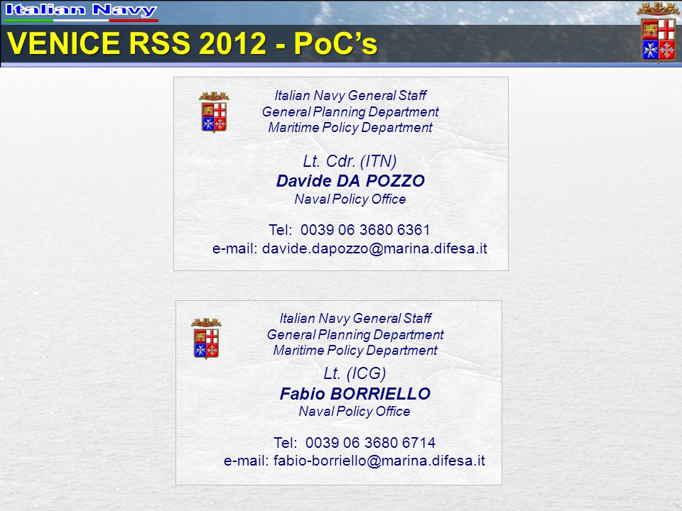 Italian Navy General Staff General Planning Department Maritime Policy Department Lt. (ICG) Fabio BORRIELLO Naval Policy Office Tel: 0039 06 3680 6714
