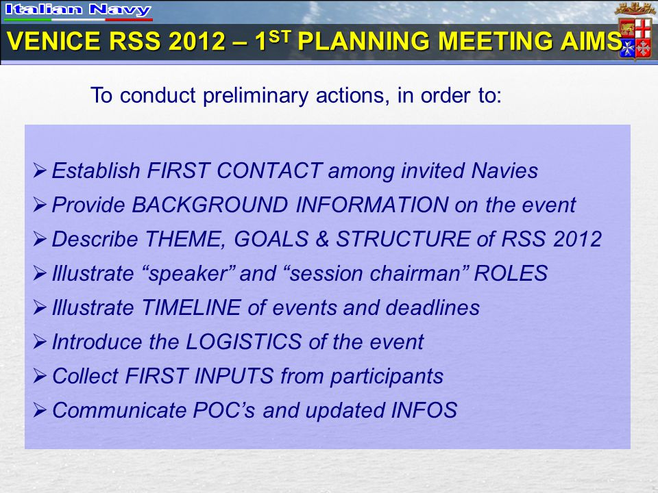 Establish FIRST CONTACT among invited Navies Provide BACKGROUND INFORMATION on the event Describe THEME, GOALS & STRUCTURE of RSS 2012 Illustrate spea