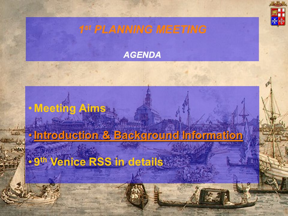 Meeting Aims Introduction & Background InformationIntroduction & Background Information 9 th Venice RSS in details 1 st PLANNING MEETING AGENDA