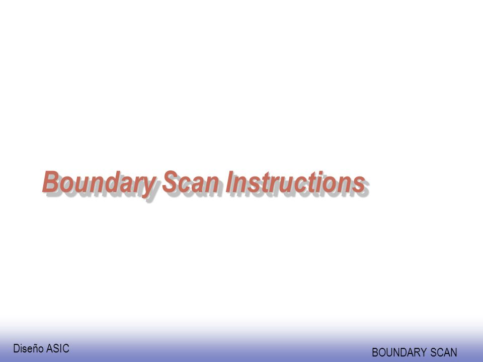 Diseño ASIC BOUNDARY SCAN Boundary Scan Instructions