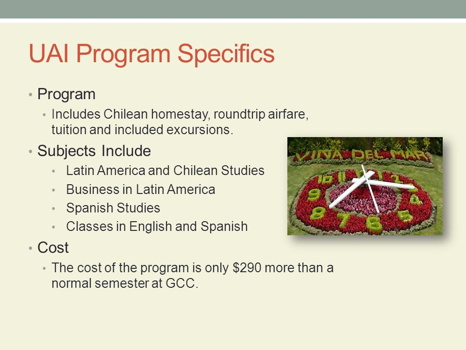 UAI Program Specifics Program Includes Chilean homestay, roundtrip airfare, tuition and included excursions.