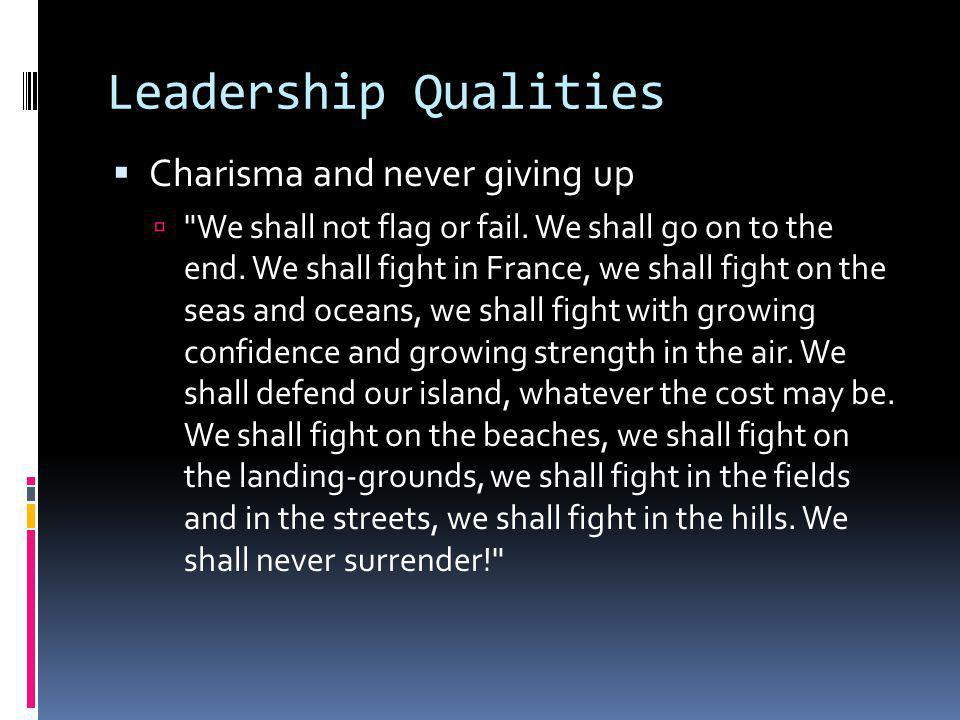 Leadership Qualities Charisma and never giving up We shall not flag or fail.