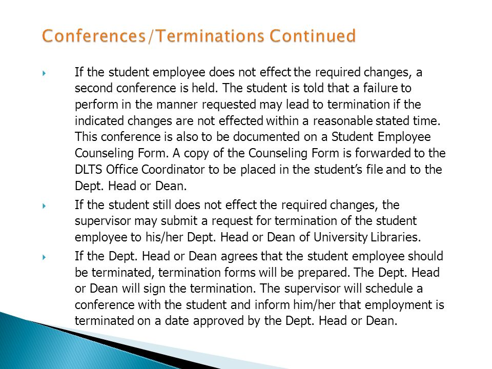 If a student employees performance does not meet the requirements of the position, a procedure for counseling and warnings must be followed to protect both the student and the supervisor.