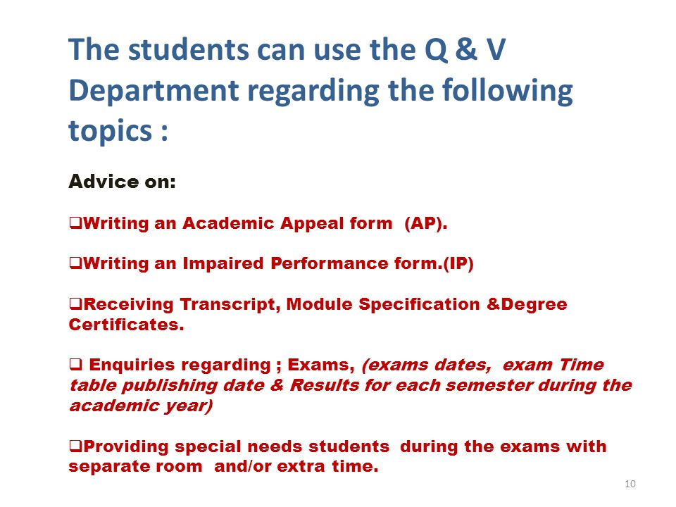 The students can use the Q & V Department regarding the following topics : Advice on: Writing an Academic Appeal form (AP).