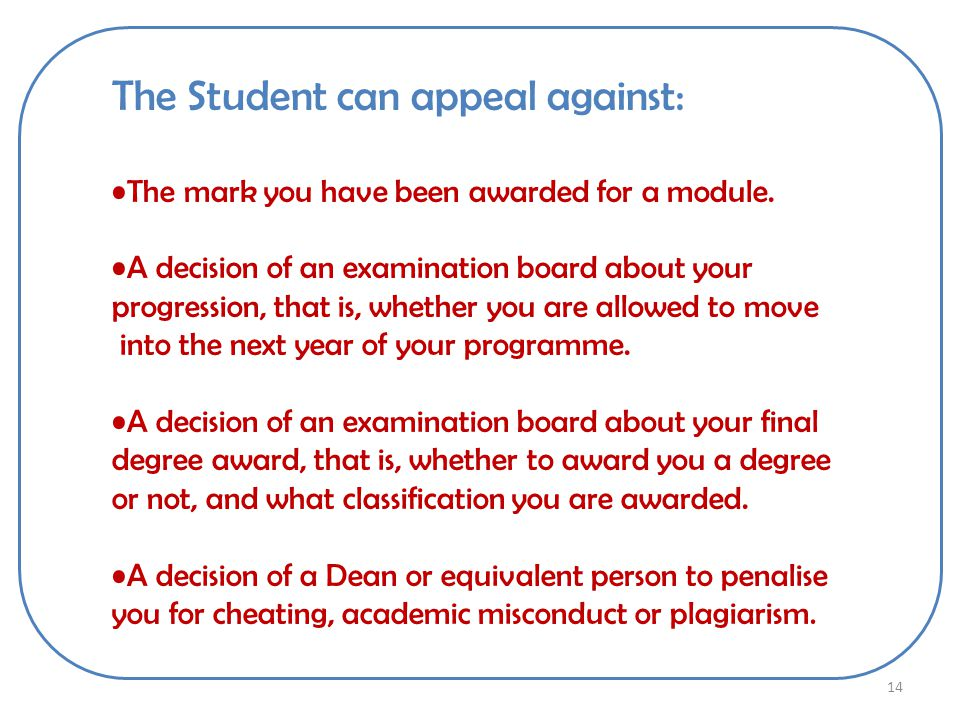 The Student can appeal against: The mark you have been awarded for a module.