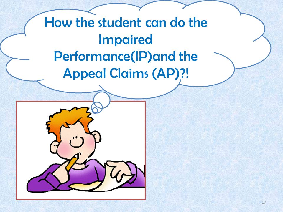 How the student can do the Impaired Performance(IP)and the Appeal Claims (AP) ! 17