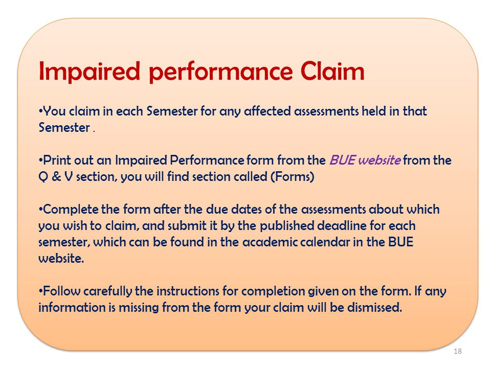 Impaired performance Claim You claim in each Semester for any affected assessments held in that Semester.