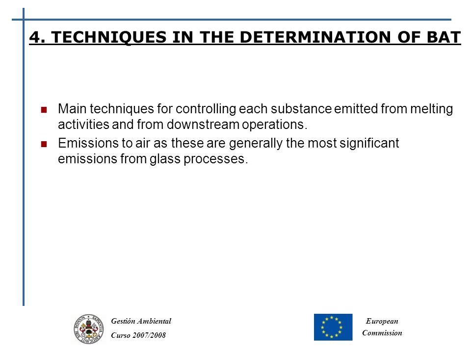 Gestión Ambiental Curso 2007/2008 European Commission Main techniques for controlling each substance emitted from melting activities and from downstream operations.