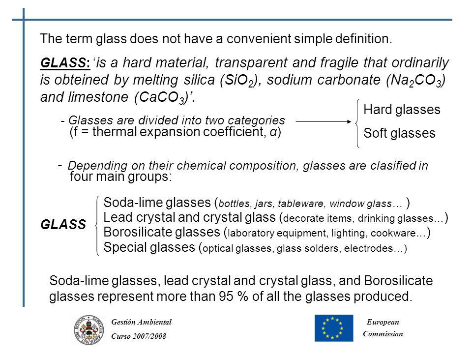 Gestión Ambiental Curso 2007/2008 European Commission The term glass does not have a convenient simple definition.