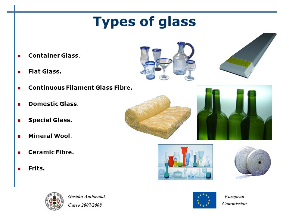 Gestión Ambiental Curso 2007/2008 European Commission Types of glass Container Glass.