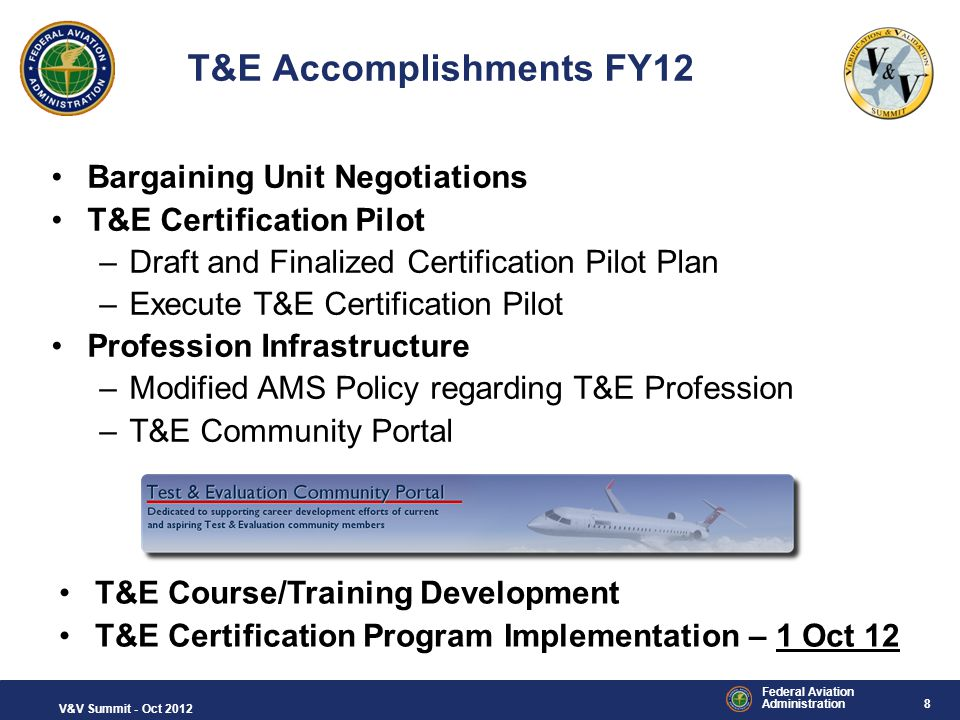 8 Federal Aviation Administration V&V Summit - Oct 2012 T&E Accomplishments FY12 Bargaining Unit Negotiations T&E Certification Pilot –Draft and Final