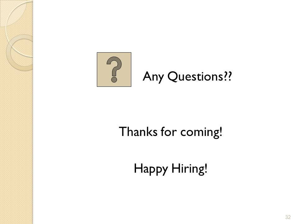 Any Questions?? Thanks for coming! Happy Hiring! 32