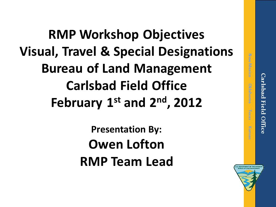 RMP Workshop Objectives Visual, Travel & Special Designations Bureau of Land Management Carlsbad Field Office February 1 st and 2 nd, 2012 Presentatio
