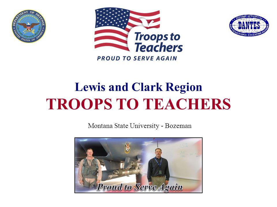 Lewis and Clark Region TROOPS TO TEACHERS Montana State University - Bozeman