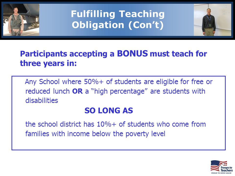 Lewis and Clark Region Fulfilling Teaching Obligation (Cont) Participants accepting a BONUS must teach for three years in: Any School where 50%+ of students are eligible for free or reduced lunch OR a high percentage are students with disabilities SO LONG AS the school district has 10%+ of students who come from families with income below the poverty level