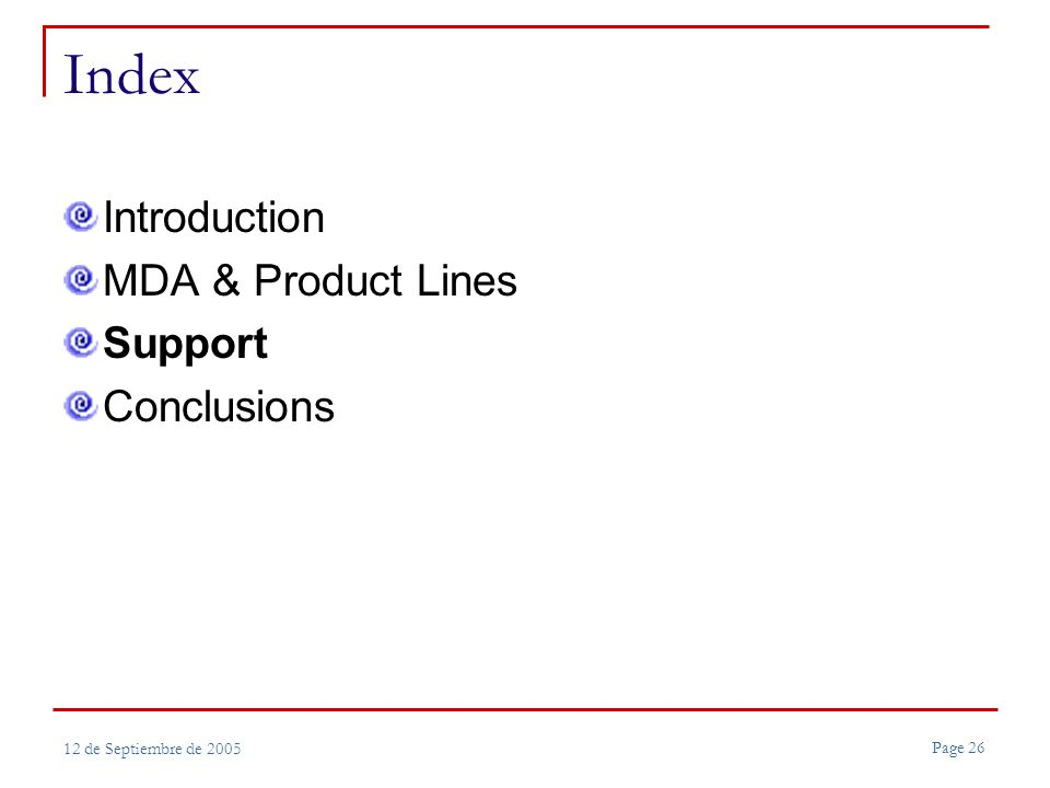 Page 26 12 de Septiembre de 2005 Index Introduction MDA & Product Lines Support Conclusions