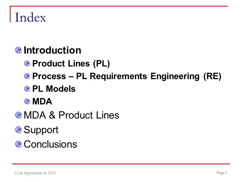 Page 3 12 de Septiembre de 2005 Index Introduction Product Lines (PL) Process – PL Requirements Engineering (RE) PL Models MDA MDA & Product Lines Support Conclusions