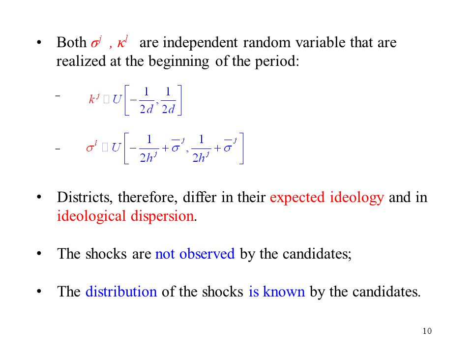 Both σ j, κ l are independent random variable that are realized at the beginning of the period: ̵ ̵ Districts, therefore, differ in their expected ideology and in ideological dispersion.