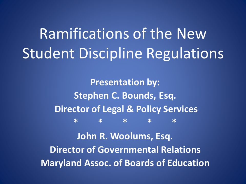 Ramifications of the New Student Discipline Regulations Presentation by: Stephen C. Bounds, Esq. Director of Legal & Policy Services ***** John R. Woo