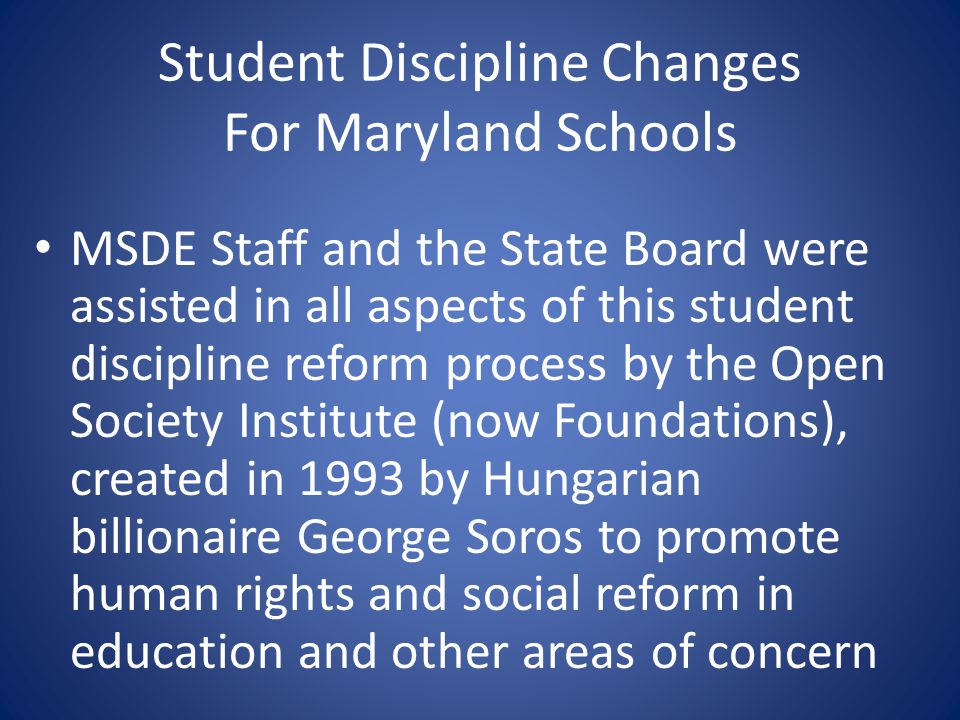 Student Discipline Changes For Maryland Schools MSDE Staff and the State Board were assisted in all aspects of this student discipline reform process