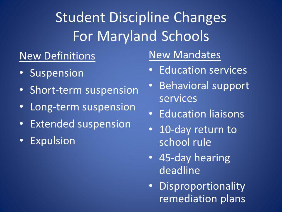 Student Discipline Changes For Maryland Schools New Definitions Suspension Short-term suspension Long-term suspension Extended suspension Expulsion Ne