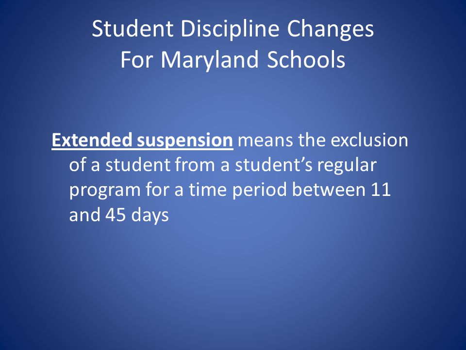 Student Discipline Changes For Maryland Schools Extended suspension means the exclusion of a student from a students regular program for a time period
