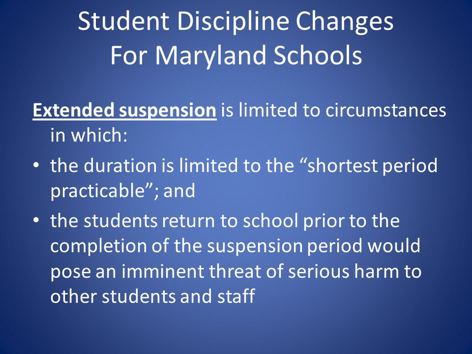 Student Discipline Changes For Maryland Schools Extended suspension is limited to circumstances in which: the duration is limited to the shortest peri