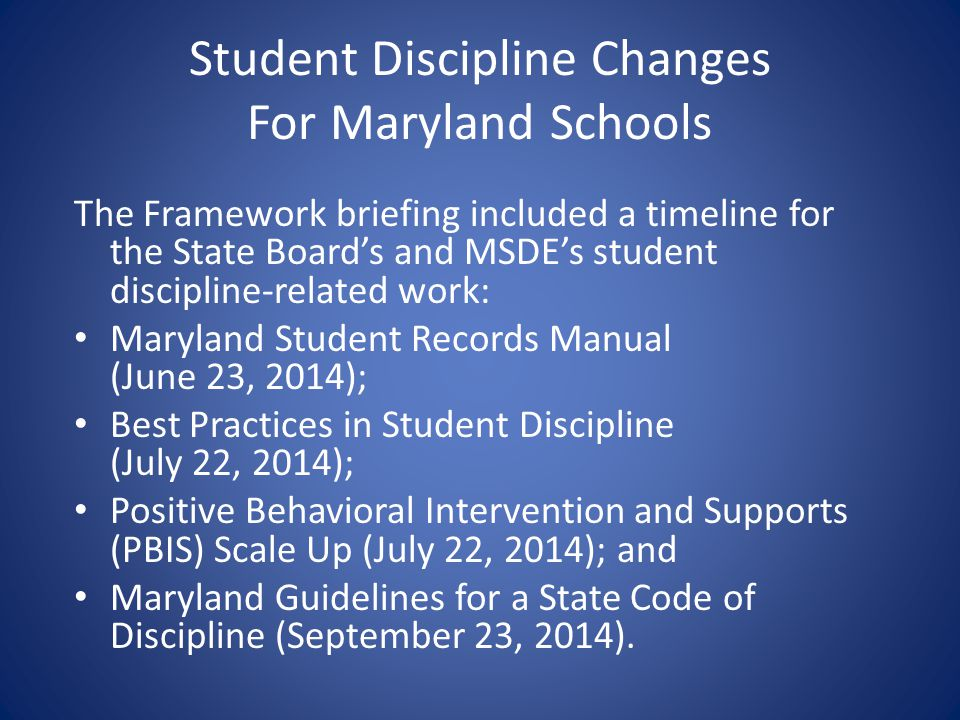 Student Discipline Changes For Maryland Schools The Framework briefing included a timeline for the State Boards and MSDEs student discipline-related w